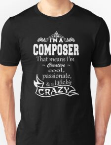 I'M A COMPOSER THAT MEANS I'M  CREATIVE.. T-Shirt