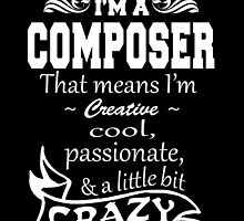 I'M A COMPOSER THAT MEANS I'M  CREATIVE.. by fancytees