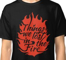 Things We Lost in the Fire Classic T-Shirt