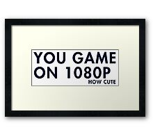 You game on 1080P. How cute (pc gaming) Framed Print