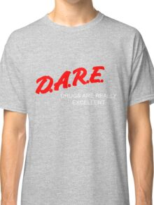 D.A.R.E. - Drugs Are Really Excellent Classic T-Shirt