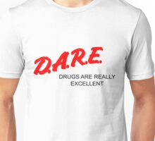 D.A.R.E. - Drugs Are Really Excellent (Alternate) Unisex T-Shirt