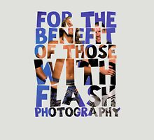 FOR THE BENEFIT OF THOSE WITH FLASH PHOTOGRAPHY T-Shirt