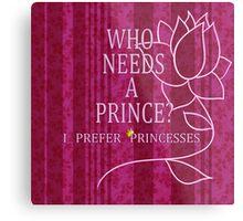 I Prefer Princesses Metal Print