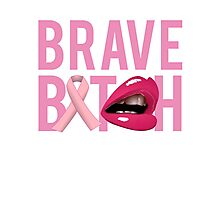 Brave Bitch Breast Cancer Fight Survive Photographic Print