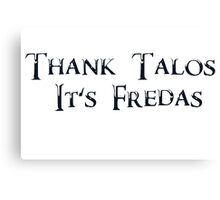 Thank Talos it's Fredas Canvas Print