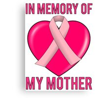 Breast Cancer In Memory Of Mom My Mother Canvas Print