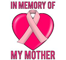 Breast Cancer In Memory Of Mom My Mother Photographic Print