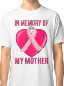 Breast Cancer In Memory Of Mom My Mother Classic T-Shirt