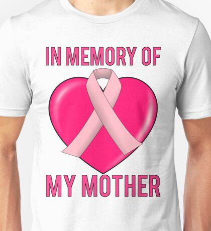 Breast Cancer In Memory Of Mom My Mother Unisex T-Shirt