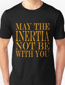 May the Inertia not be with you T-Shirt