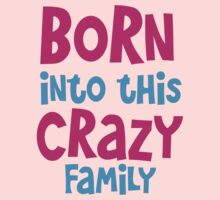 Born into this CRAZY FAMILY! Kids Tee