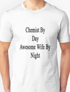 Chemist By Day Awesome Wife By Night  Unisex T-Shirt