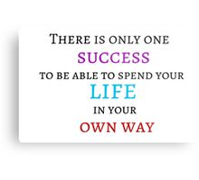 There is only one success - to be able to spend your life in your own way Metal Print