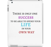 There is only one success - to be able to spend your life in your own way iPad Case/Skin