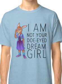 I Am Not Your Doe-Eyed Dream Girl Classic T-Shirt