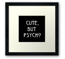 cute but psycho Framed Print
