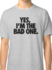 YES, I'M THE BAD ONE. Classic T-Shirt