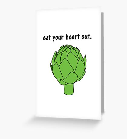 eat your heart out. (artichoke) Greeting Card