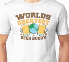WORLDS GREATEST beer buddy Unisex T-Shirt
