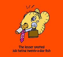 The Lesser Spotted Job Hating Twenty a day Fish Unisex T-Shirt