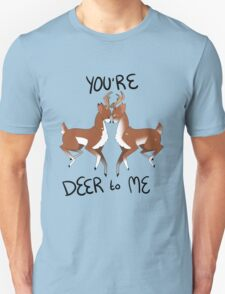 you're deer to me! Unisex T-Shirt