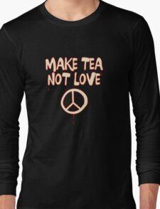 Make Tea Not Love Long Sleeve T-Shirt