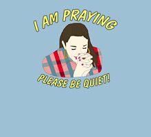 i am praying please be quiet! Unisex T-Shirt