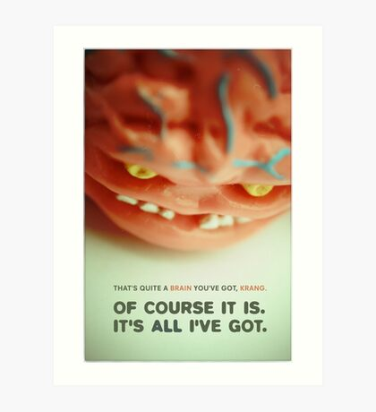 That's Quite A Brain You've Got, Krang.  Art Print