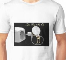 ✾◕‿◕✾ U TURN ME ON -PILLOW-TOTE BAG-PICTURE-ECT..✾◕‿◕✾ Unisex T-Shirt