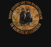 Im bringing my gardener! T-Shirt