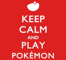 Keep Calm And Play Pokemon by Jake Lamont