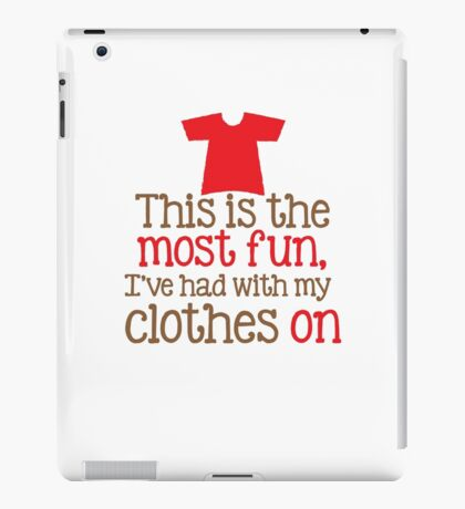 This is the most fun I've had with my CLOTHES ON t-shirt iPad Case/Skin
