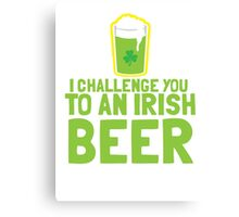 I challenge you to an IRISH BEER green Ireland pint  Canvas Print