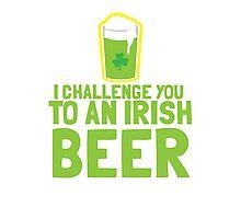 I challenge you to an IRISH BEER green Ireland pint  Photographic Print