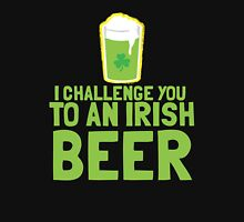 I challenge you to an IRISH BEER green Ireland pint  Unisex T-Shirt
