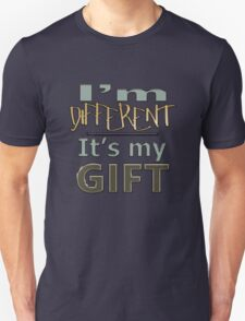 I'm Different - It's my GIFT T-Shirt