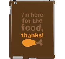 I'm here for the FOOD thanks! with chicken drumstick iPad Case/Skin