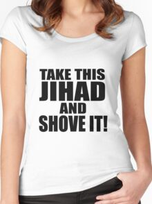 Take this Jihad and Shove It! Women's Fitted Scoop T-Shirt