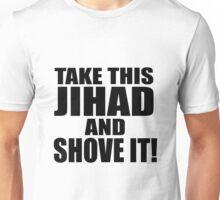 Take this Jihad and Shove It! Unisex T-Shirt