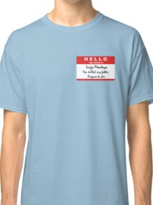 Hello, my name is Inigo Montoya Classic T-Shirt