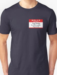 Hello, my name is Inigo Montoya Unisex T-Shirt