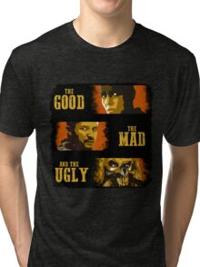 The Good, The Mad, and The Ugly Tri-blend T-Shirt