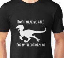 Don't Make Me Call For My Velociraptor Unisex T-Shirt