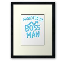 Promoted to BOSS MAN Framed Print