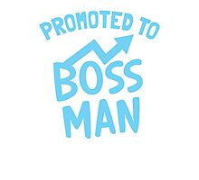 Promoted to BOSS MAN Photographic Print