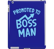 Promoted to BOSS MAN iPad Case/Skin