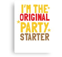 I'm the original PARTY STARTER Canvas Print
