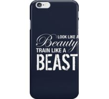 Look Like A Beauty, Train Like A Beast iPhone Case/Skin