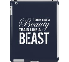 Look Like A Beauty, Train Like A Beast iPad Case/Skin